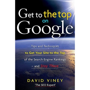 Get to the Top on Google: Tips and Techniques to Get Your Site to the Top of Google and Stay There