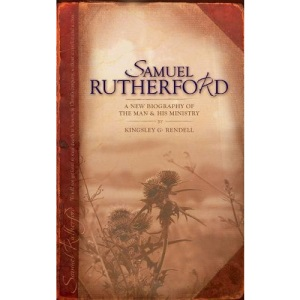 Samuel Rutherford: The Man and His Ministry (Christian Focus)