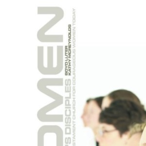 Women as Christ's Disciples: Models in the New Testament Church for Courageous Women Today