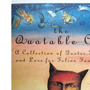 The Quotable Cat: A Collection of Quotes, Facts, and Lore for Feline Fanciers