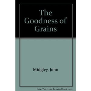 The Goodness of Grains (The goodness of...)