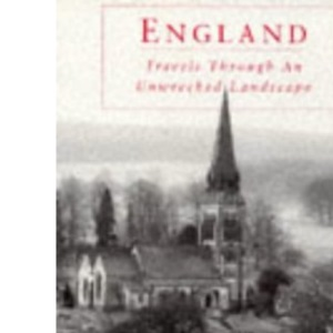 England: Travels Through an Unwrecked Landscape