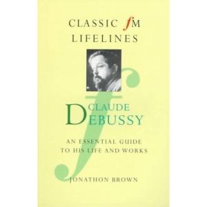 Claude Debussy (Classic FM Lifelines)