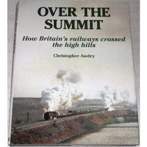 Over the Summit: How Britain's Railways Crossed the High Hills