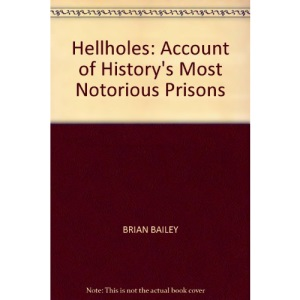 Hellholes: Account of History's Most Notorious Prisons