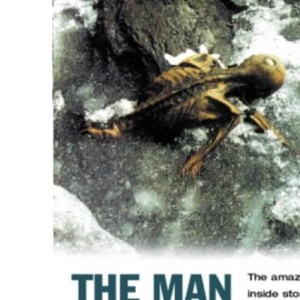 THE MAN IN THE ICE: THE AMAZING INSIDE STORY OF THE 5000-YEAR-OLD BODY FOUND TRAPPED IN A GLACIER IN THE ALPS.