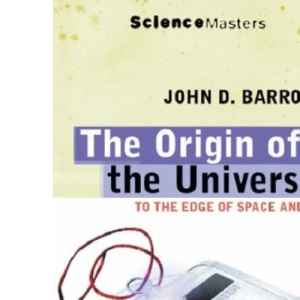 The Origin Of The Universe: To the Edge Of Space And Time (Science Masters)