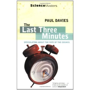 The Last Three Minutes: Speculating About the Fate of the Cosmos (Science Masters)