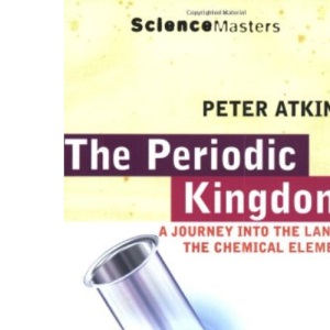 The Periodic Kingdom: Journey Land Of Chemical Elements: A Journey into the Land of the Chemical Elements (Science Masters)