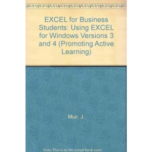 EXCEL for Business Students: Using EXCEL for Windows Versions 3 and 4 (Promoting Active Learning)