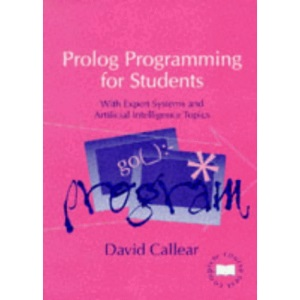 Prolog for Students: Including Artificial Intelligence and Expert Systems (Complete Course Texts)