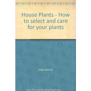 House Plants - How to select and care for your plants