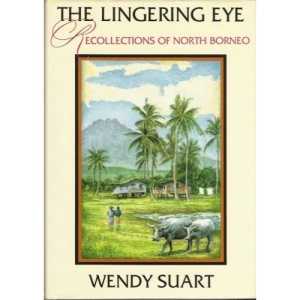 The Lingering Eye - Recollections of North Borneo