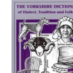 The Yorkshire Dictionary of Dialect, Tradition and Folklore