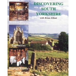Discovering South Yorkshire: Its Hidden Places, Curosities and Strange Events with Brian Elliott