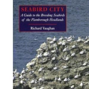 Seabird City: Guide to the Breeding Seabirds of the Flamborough Headland