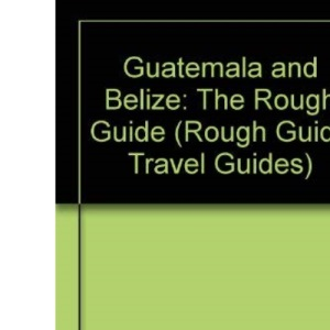Guatemala and Belize: The Rough Guide (Rough Guide Travel Guides)