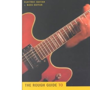 The Rough Guide To Electric Guitar & Bass Guitar