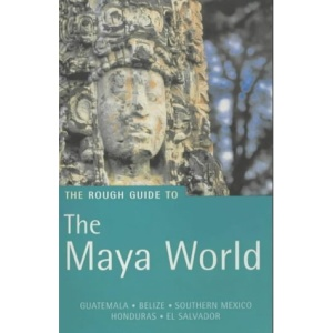 The Rough Guide to the Maya World: Guatemala, Belize, Southern Mexico (Rough Guide Travel Guides)