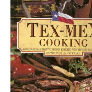 Tex-Mex Cooking: More Than 50 Authentic Recipes Enriched with History and Tradition