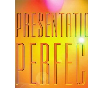 Presentation Perfect: How to Excel at Business Presentations, Meetings and Public Speaking