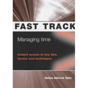 Managing Time: Instant Access to Key Tips, Tactics and Techniques (Fast Track)