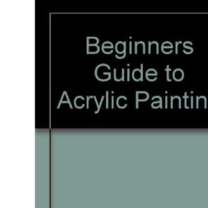 Beginners' Guide to Acrylic Painting