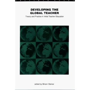Developing the Global Teacher: Theory and Practice in Initial Teacher Education