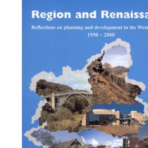 Region and Renaissance: Reflections on Planning and Development in the West Midlands, 1950-2000