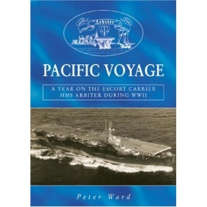Pacific Voyage: A Year on the Escort Carrier HMS Arbiter During World War II