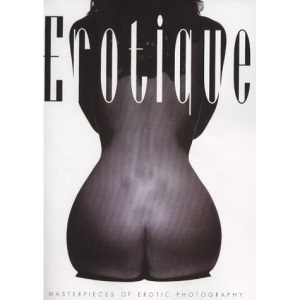 Erotique: Masterpieces of Erotic Photography