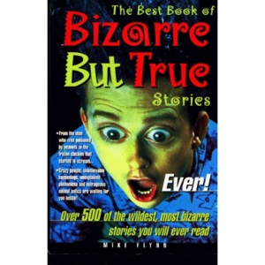 The Best Book of Bizarre But True Stories Ever!