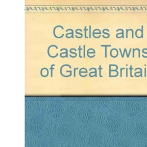Castles and Castle Towns of Great Britain