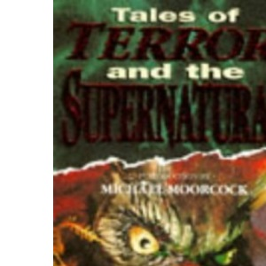 Tales of Terror and the Supernatural: A Classic Collection