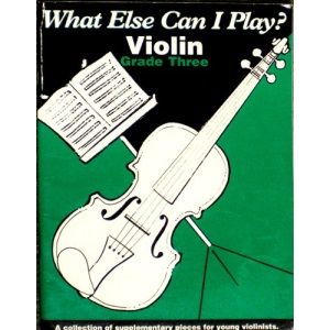 Violin: Grade Three: A Collection of Supplementary Pieces for Young Violinists (What Else Can I Play)