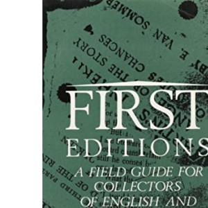 First Editions: A Field Guide for Collectors of English and American Literature