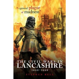 A General Plague of Madness: The Civil Wars in Lancashire, 1640-1660
