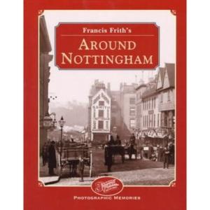 Francis Frith's Around Nottingham (Photographic Memories)