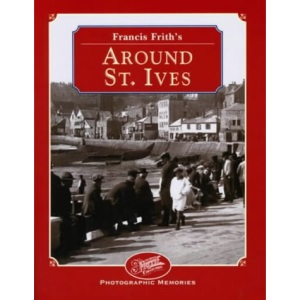 Francis Frith's Around St.Ives (Photographic Memories)