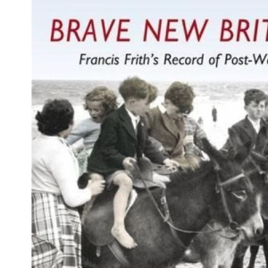Francis Frith's Brave New Britain (The Francis Frith collection)