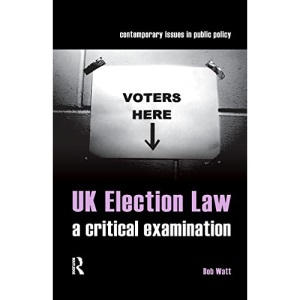 UK Election Law: A Critical Examination (Contemporary Issues in Public Policy)