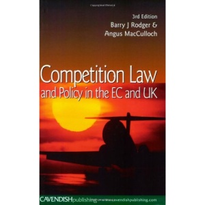 Competition Law and Policy in the EC and UK: An Introduction to Practice and Policy