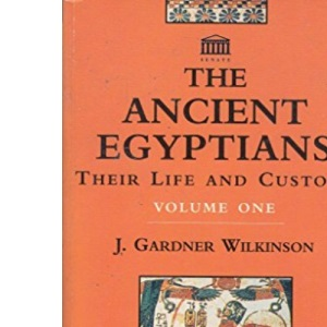 Ancient Egyptians: Their Life and Customs Vol I