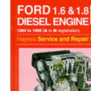 Ford 1.6 & 1.8 Diesel Engine : 1984 to 1996 (A to N registration) - Haynes Service and Repair Manual