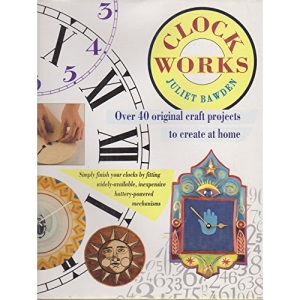 Clock Works: 40 Creative Craft Projects to Make at Home