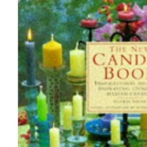 The New Candle Book: Inspirational Ideas for Displaying, Using and Making Candles