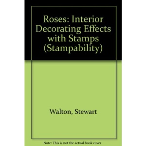 Roses: Interior Decorating Effects with Stamps (Stampability)