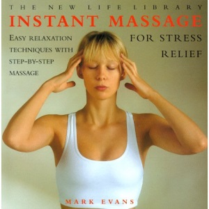 Instant Massage for Stress Relief: Easy Relaxation Techniques with Step-by Step Massage (New Life Library)