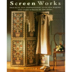 Screen Works: Practical and Inspirational Ideas for Making and Using Screens in the Home