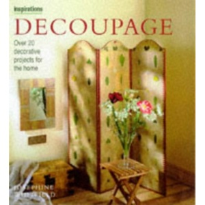 Decoupage: Over 20 Decorative Projects for the Home (Inspirations)